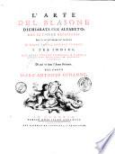 L arte del blasone dichiarata per alfabeto  Con le figure necessarie per la intelligenza de  termini in molte tavole impresse in rame e tre indici  due delle voci in franzese  e latino  uno de  nomi delle famiglie  comunit   e societ    di cui vi sono l arme blasonate  Del conte Marc Antonio Ginanni