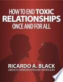 How to End Toxic Relationships Once and for All