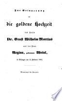 Zur Erinnerung an die goldene Hochzeit des Herrn Ernst Wilhelm Martius und der Frau Regina, geborenen Weinl, in Erlangen am 13. Februar 1842