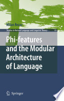 Phi Features And The Modular Architecture Of Language