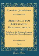 Arbeiten aus dem Kaiserlichen Gesundheitsamte, Vol. 14