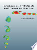 Investigation Of Synthetic Jets Heat Transfer And Flow Field