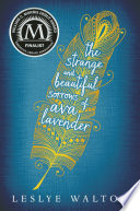 The strange & beautiful sorrows of Ava Lavender / Leslye Walton.