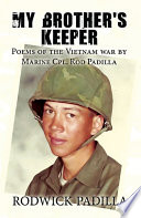 My Brother s Keeper  Poems of the Vietnam war by Marine Cpl  Rod Padilla