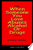 When Someone You Love Abuses Alcohol Or Drugs   A Guide for Kids