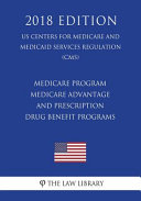 Medicare Program Medicare Advantage And Prescription Drug Benefit Programs Us Centers For Medicare And Medicaid Services Regulation Cms 2018 Edition