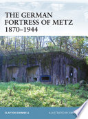 The German Fortress of Metz 1870   1944