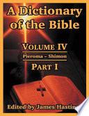 A Dictionary of the Bible  Volume IV   Part I  Pleroma    Shimon