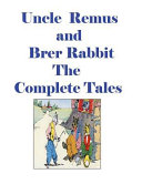Uncle Remus and Brer Rabbit the Complete Tales
