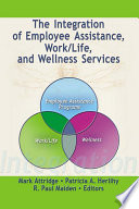 The Integration of Employee Assistance  Work Life  and Wellness Services