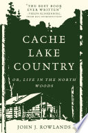 Cache Lake Country  Or  Life in the North Woods