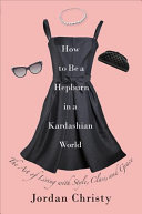 How to be a Hepburn in a Kardashian world