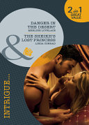 Danger in the Desert / The Sheikh's Lost Princess: Danger in the Desert / The Sheikh's Lost Princess (Mills & Boon Intrigue) (Code Name: Danger, Book 16)