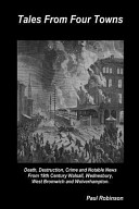 Tales from Four Towns   Death  Destruction  Crime and Notable News from 19th Century Walsall  Wednesbury  West Bromwich and Wolverhampton