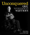 Unconquered: Our Wounded Warriors : and women from australia and new zealand...