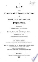 A Key to the Classical Pronunciation of Greek, Latin, and Scripture Proper Names ...