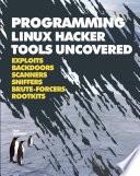 Programming Linux Hacker Tools Uncovered: Exploits, Backdoors, Scanners, Sniffers, Brute-Forcers, Rootkits