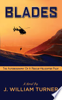 Blades the Autobiography of a Rescue Helicopter Pilot
