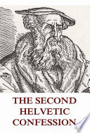 The Second Helvetic Confession (Annotated Edition) Reformed Churches Helvetic Confessions The