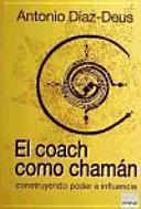 El coach como chamán : construyendo poder e influencia