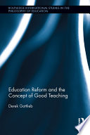 Education reform and the concept of good teaching [electronic resource] / Derek Gottlieb.