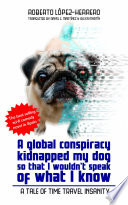 A global conspiracy kidnapped my dog so that I wouldn t speak of what I know