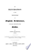 An elucidation of the principles of English Architecture  usually denominated Gothic