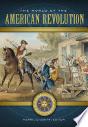 The World of the American Revolution  A Daily Life Encyclopedia  2 volumes