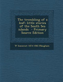The Trembling of a Leaf  Little Stories of the South Sea Islands   Primary Source Edition