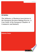 The Influence Of Business Associations In The European Decision Making Process A Case Study Of The European Chamber Of Commerce And Industry