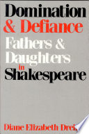 Domination And Defiance: Fathers And Daughters In Shakespeare : ...