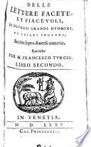 Delle Lettere Facete, et Piacevoli, Di Diversi Grandi Hvomini, Et Chiari Ingegni, Scritte sopra diuerse materie