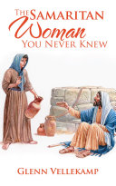 The Samaritan Woman You Never Knew