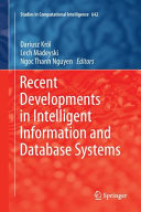Recent Developments In Intelligent Information And Database Systems : development of the intelligent information and database systems...