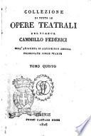 Collezione di tutte le opere teatrali del signor Cammillo Federici  coll aggiunta di alcune non ancora pubblicate con le stampe