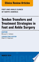 Tendon Transfers and Treatment Strategies in Foot and Ankle Surgery  An Issue of Foot and Ankle Clinics of North America