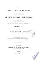 A decatomy of reasons for considering the Church of Rome unchristian  by an English layman