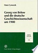 Georg von Below und die deutsche Geschichtswissenschaft um 1900