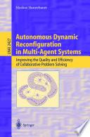 Autonomous Dynamic Reconfiguration in Multi Agent Systems