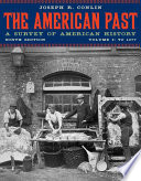 The American Past: A Survey of American History, Volume I: To 1877