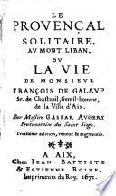 Le provençal solitaire au Mont Liban ou la vie de Monsieur François de Galaup sr. de Chastueil, gentil-homme, de la ville d'Aix
