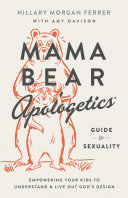 Mama Bear Apologetics Guide To Sexuality