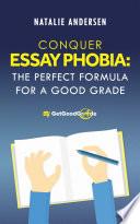 Conquer Essay Phobia  The Perfect Formula for a Good Grade