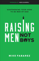 Raising Men, Not Boys : perhaps there has never been a more...