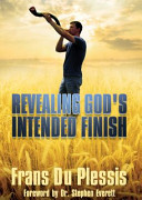 Revealing God's Intended Finish : to accurately understand the end, for christ...