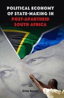 The Political Economy of State Making in Post Apartheid South Africa
