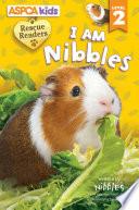 ASPCA Kids  Rescue Readers  I Am Nibbles