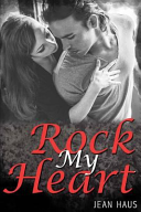 Rock My Heart (Luminescent Juliet # 4) : attitude like a shield. he expects life to...