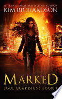 Marked, Soul Guardians Book 1 by Kim Richardson