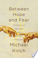 Between Hope And Fear A History Of Vaccines And Human Immunity